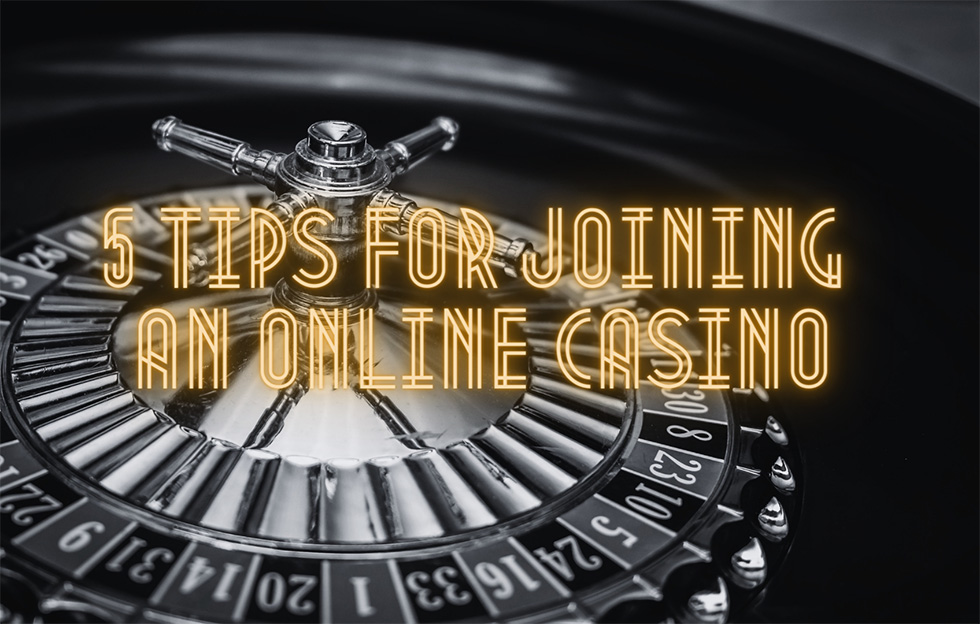 5 Tips for Joining an Online Casino